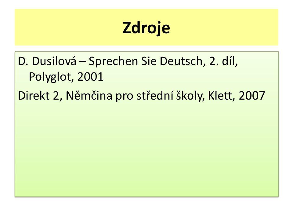 Zdroje D. Dusilová – Sprechen Sie Deutsch, 2. díl, Polyglot, 2001 Direkt 2, Němčina pro střední školy, Klett, 2007 D. Dusilová – Sprechen Sie Deutsch,