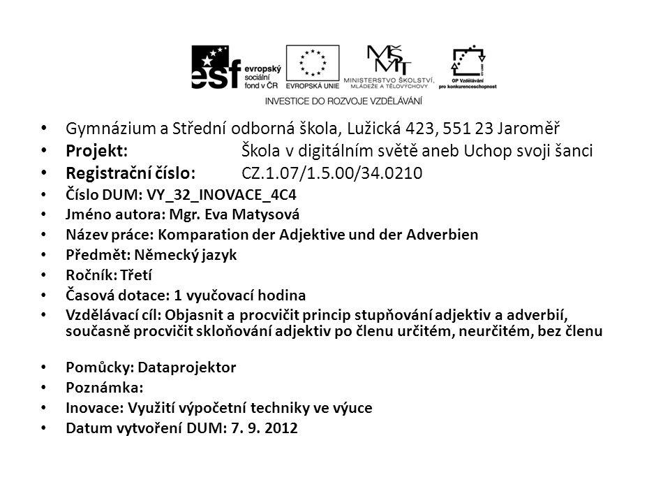 Gymnázium a Střední odborná škola, Lužická 423, 551 23 Jaroměř Projekt: Škola v digitálním světě aneb Uchop svoji šanci Registrační číslo: CZ.1.07/1.5