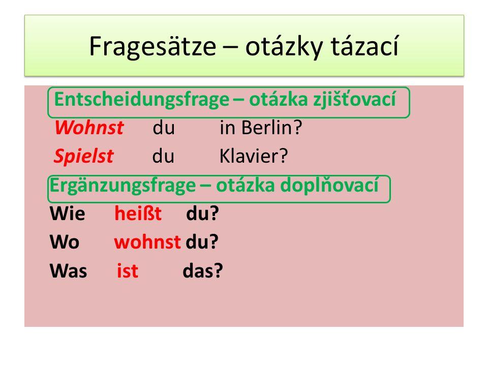 Fragesätze – otázky tázací Entscheidungsfrage – otázka zjišťovací Wohnst du in Berlin? Spielst du Klavier? Ergänzungsfrage – otázka doplňovací Wie hei