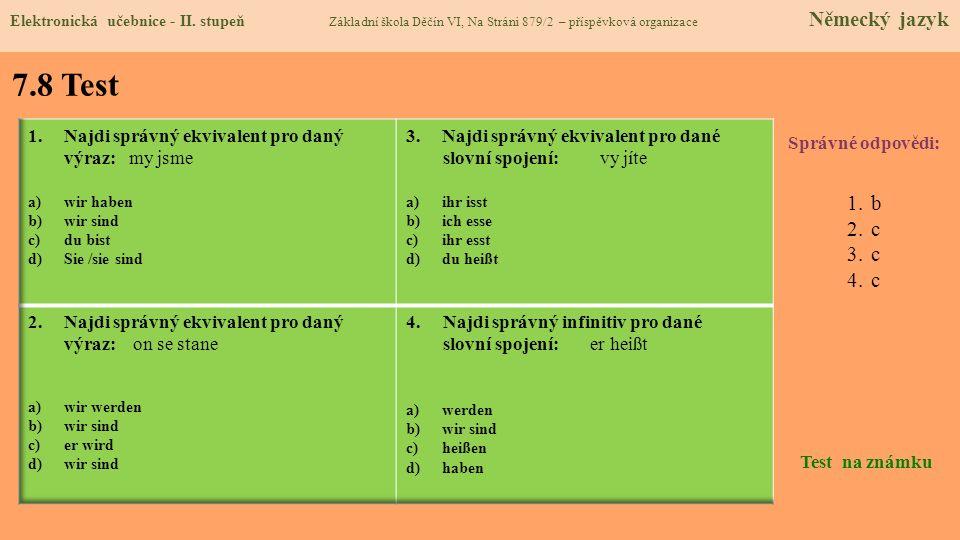 7.8 Test Správné odpovědi: 1.b 2.c 3.c 4.c Test na známku Elektronická učebnice - II.