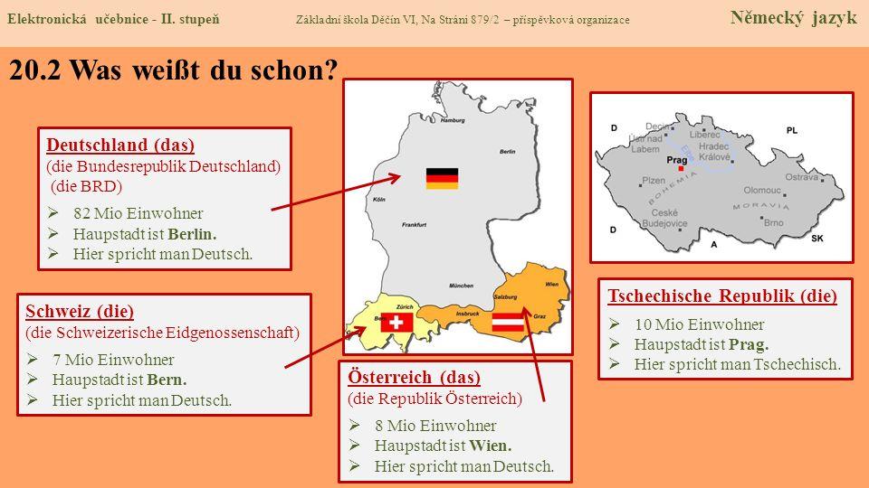 Elektronická učebnice - II. stupeň Základní škola Děčín VI, Na Stráni 879/2 – příspěvková organizace Německý jazyk Tschechische Republik (die) 10 Mio