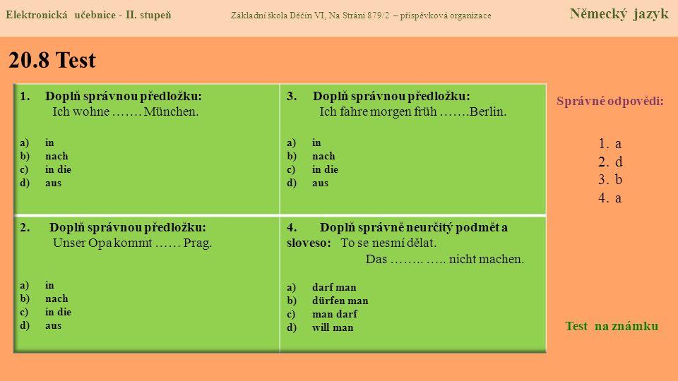 20.8 Test Správné odpovědi: 1.a 2.d 3.b 4.a Test na známku Elektronická učebnice - II. stupeň Základní škola Děčín VI, Na Stráni 879/2 – příspěvková o