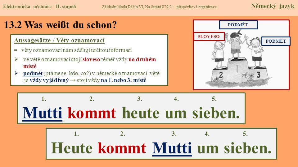 13.2 Was weißt du schon? Aussagesätze / Věty oznamovací = věty oznamovací nám sdělují určitou informaci ve větě oznamovací stojí sloveso téměř vždy na