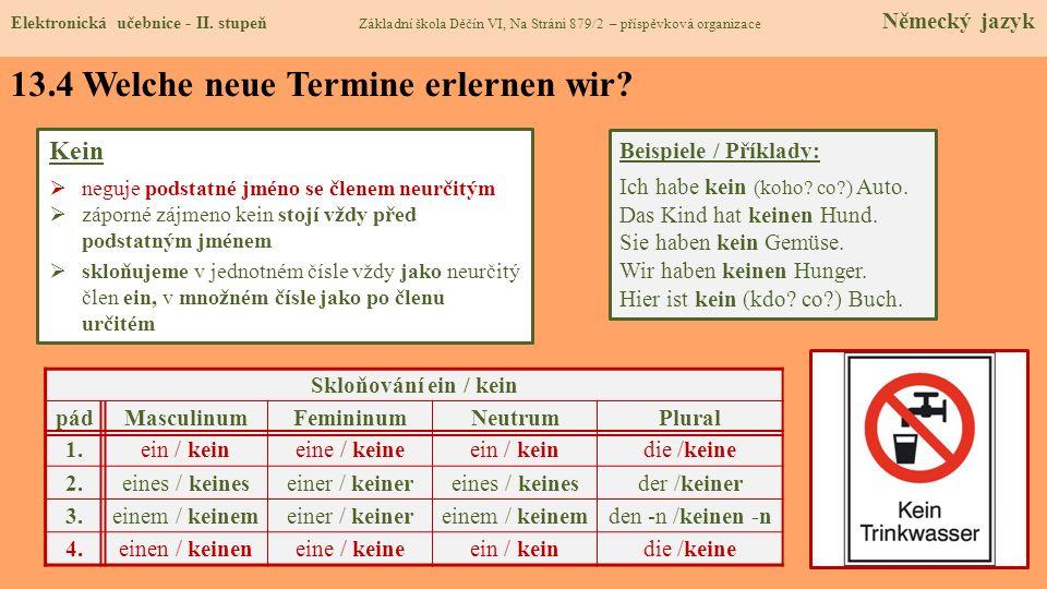 Skloňování ein / kein pádMasculinumFemininumNeutrumPlural 1.ein / keineine / keineein / keindie /keine 2.eines / keineseiner / keinereines / keinesder