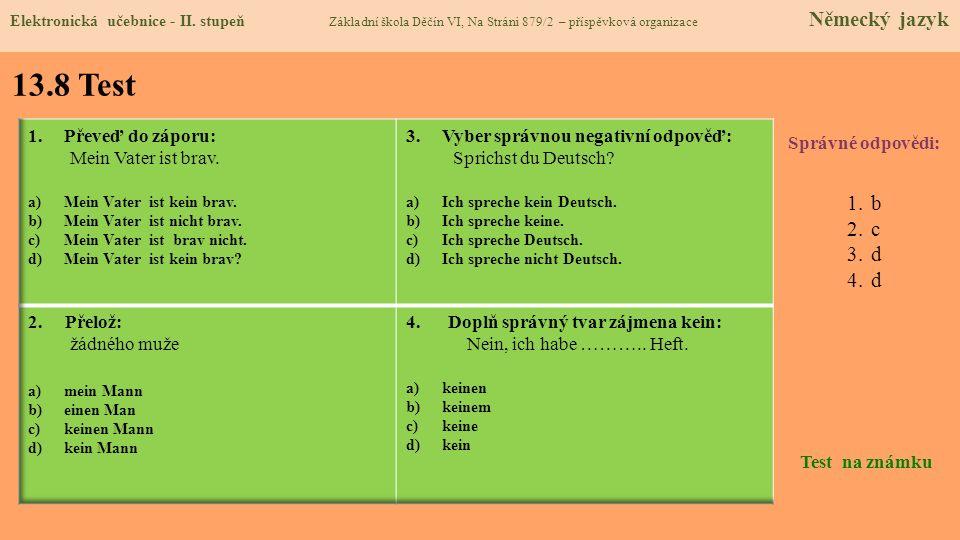 13.8 Test Správné odpovědi: 1.b 2.c 3.d 4.d Test na známku Elektronická učebnice - II. stupeň Základní škola Děčín VI, Na Stráni 879/2 – příspěvková o