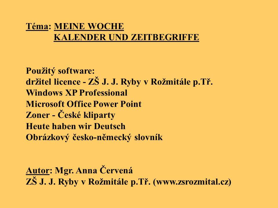 Téma: MEINE WOCHE KALENDER UND ZEITBEGRIFFE Použitý software: držitel licence - ZŠ J. J. Ryby v Rožmitále p.Tř. Windows XP Professional Microsoft Offi