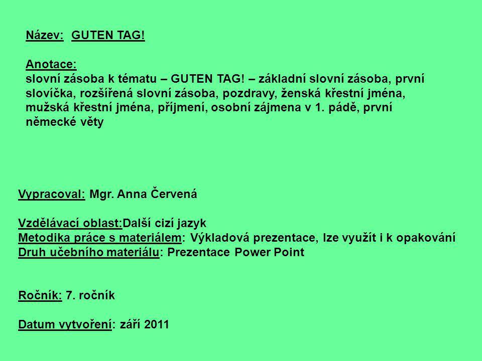 Název: GUTEN TAG! Anotace: slovní zásoba k tématu – GUTEN TAG! – základní slovní zásoba, první slovíčka, rozšířená slovní zásoba, pozdravy, ženská kře
