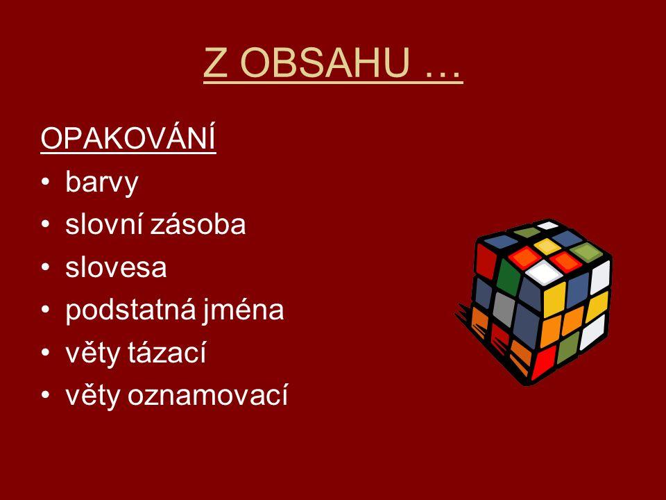 Z OBSAHU … OPAKOVÁNÍ barvy slovní zásoba slovesa podstatná jména věty tázací věty oznamovací
