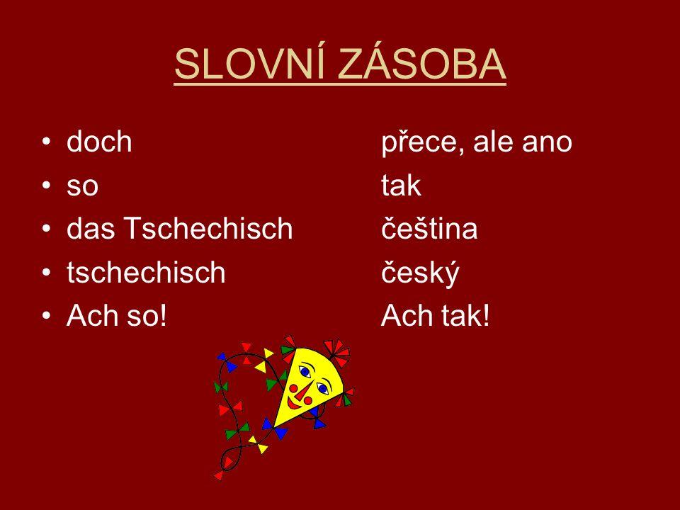 SLOVNÍ ZÁSOBA dochpřece, ale ano sotak das Tschechischčeština tschechischčeský Ach so!Ach tak!
