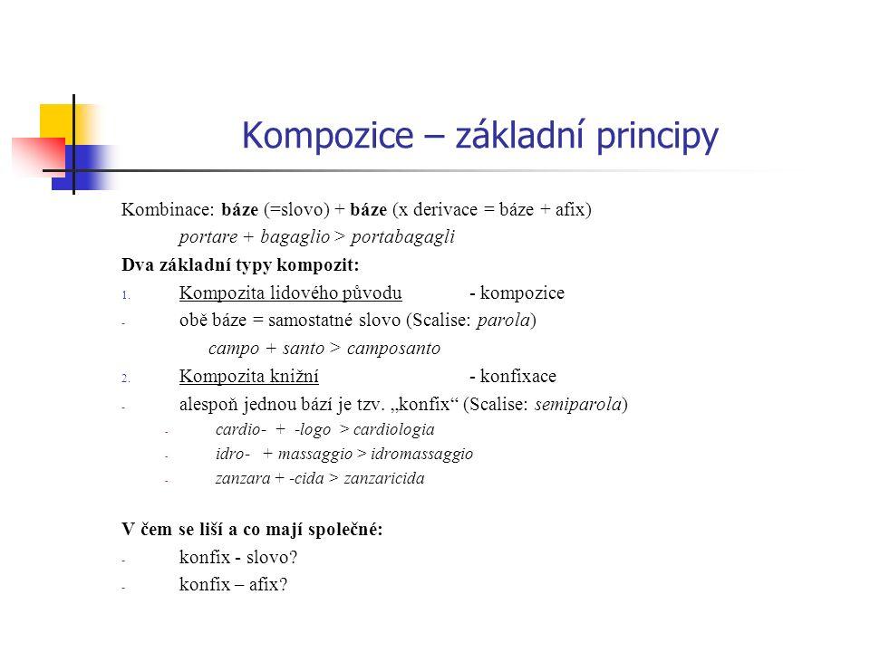 Kompozice – základní principy Kombinace: báze (=slovo) + báze (x derivace = báze + afix) portare + bagaglio > portabagagli Dva základní typy kompozit: