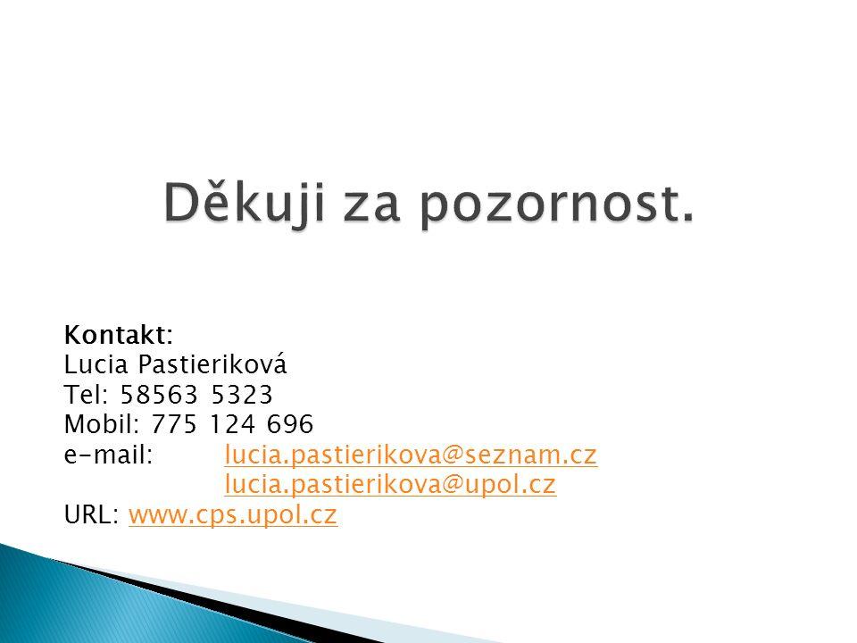 Kontakt: Lucia Pastieriková Tel: 58563 5323 Mobil: 775 124 696 e-mail: lucia.pastierikova@seznam.czlucia.pastierikova@seznam.cz lucia.pastierikova@upo