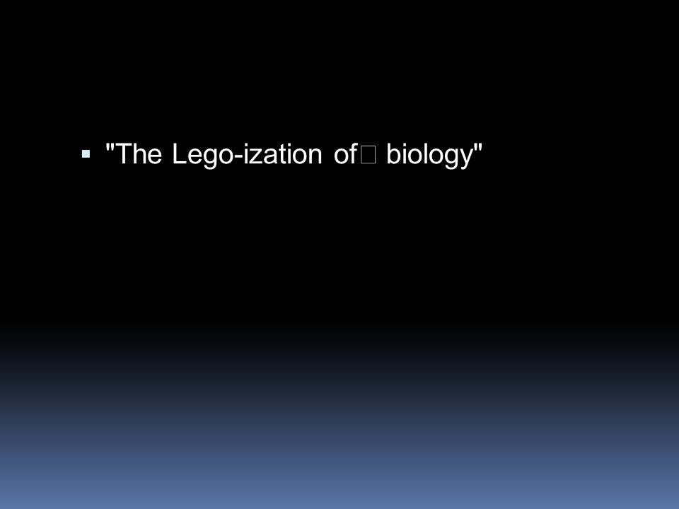  The Lego-ization of biology