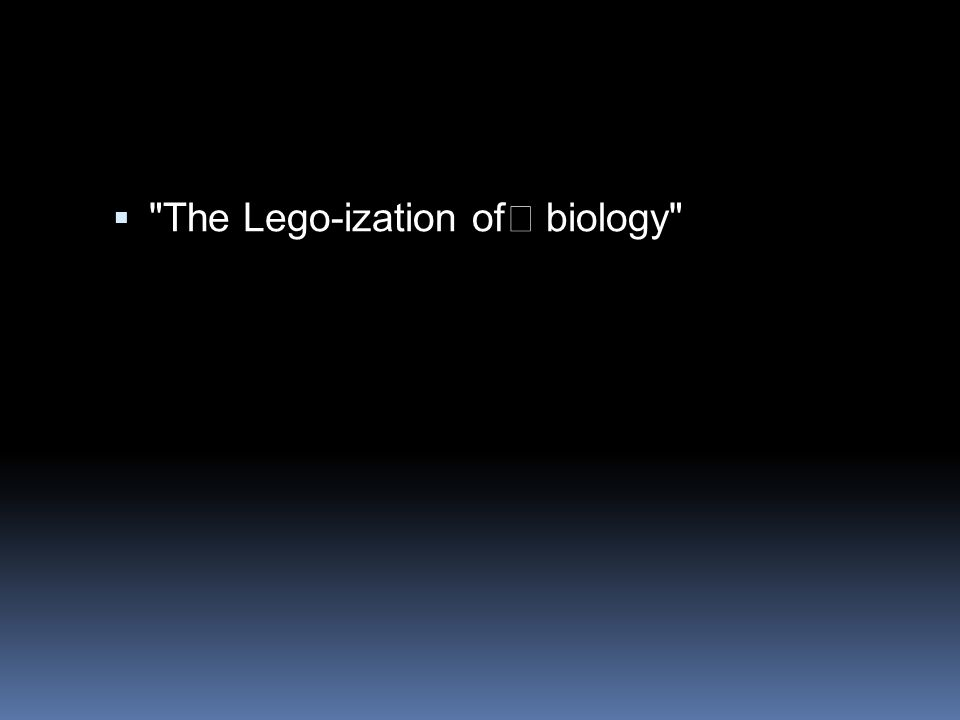  The Lego-ization of biology