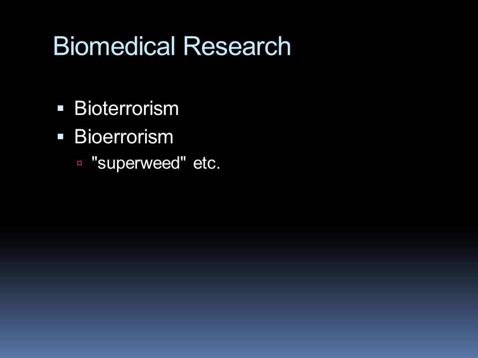 Biomedical Research  Bioterrorism  Bioerrorism  superweed etc.