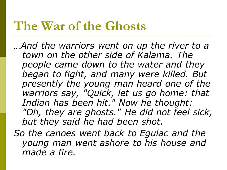 The War of the Ghosts …And the warriors went on up the river to a town on the other side of Kalama.