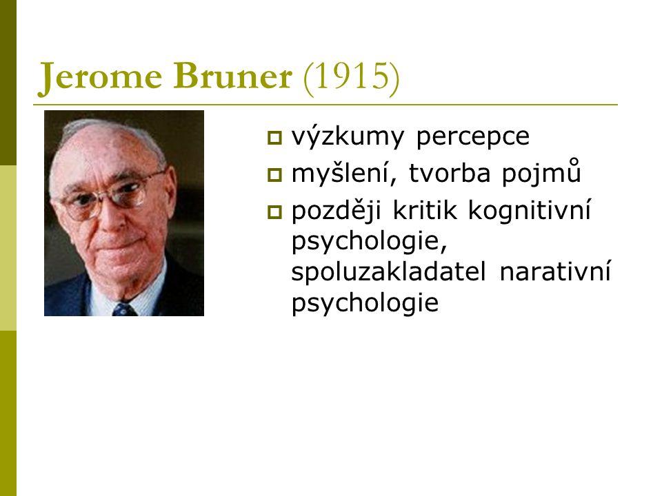 Jerome Bruner (1915)  výzkumy percepce  myšlení, tvorba pojmů  později kritik kognitivní psychologie, spoluzakladatel narativní psychologie