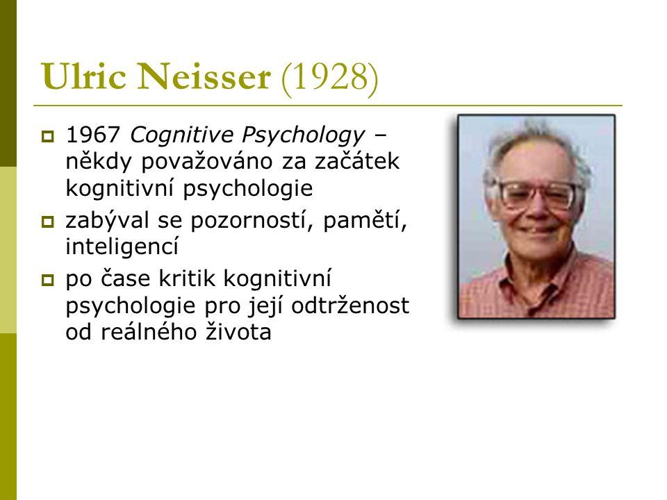 Ulric Neisser (1928)  1967 Cognitive Psychology – někdy považováno za začátek kognitivní psychologie  zabýval se pozorností, pamětí, inteligencí  p