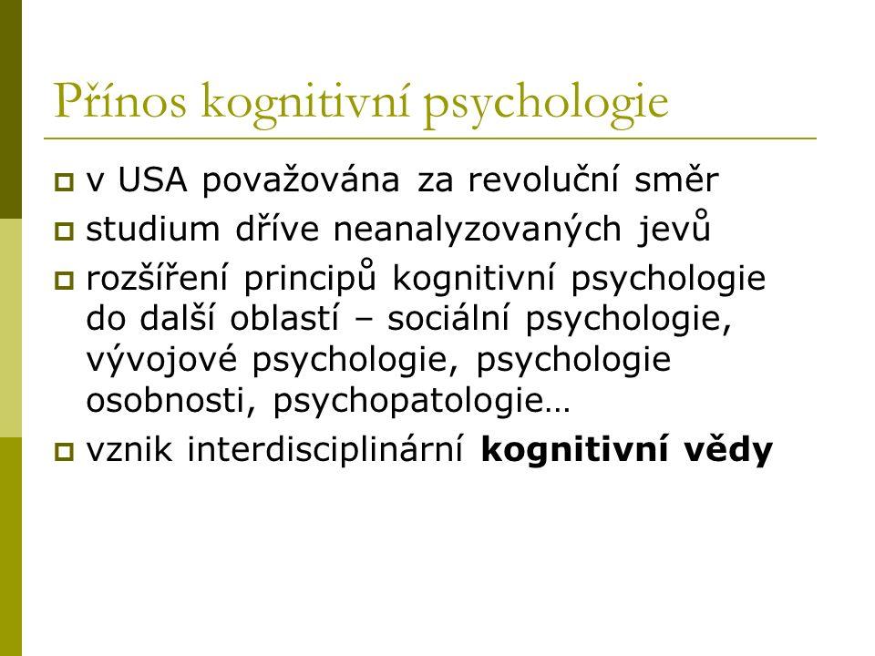 Přínos kognitivní psychologie  v USA považována za revoluční směr  studium dříve neanalyzovaných jevů  rozšíření principů kognitivní psychologie do