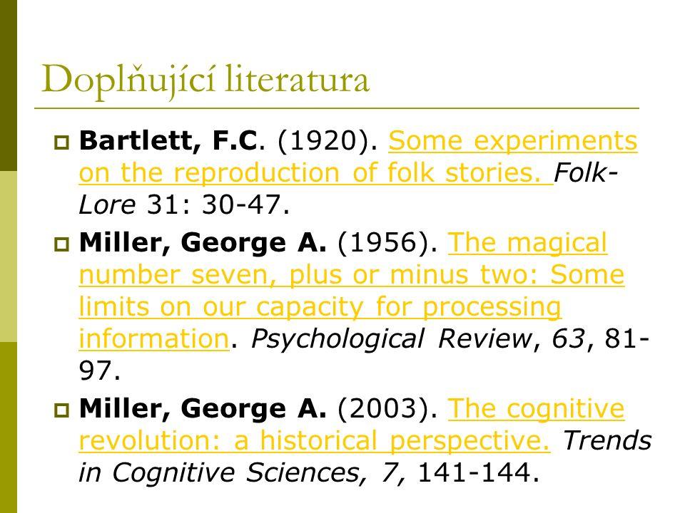 Doplňující literatura  Bartlett, F.C. (1920). Some experiments on the reproduction of folk stories. Folk- Lore 31: 30-47.Some experiments on the repr