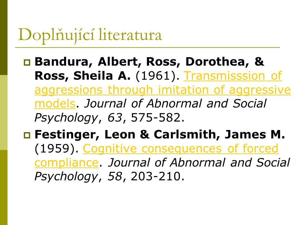 Doplňující literatura  Bandura, Albert, Ross, Dorothea, & Ross, Sheila A. (1961). Transmisssion of aggressions through imitation of aggressive models