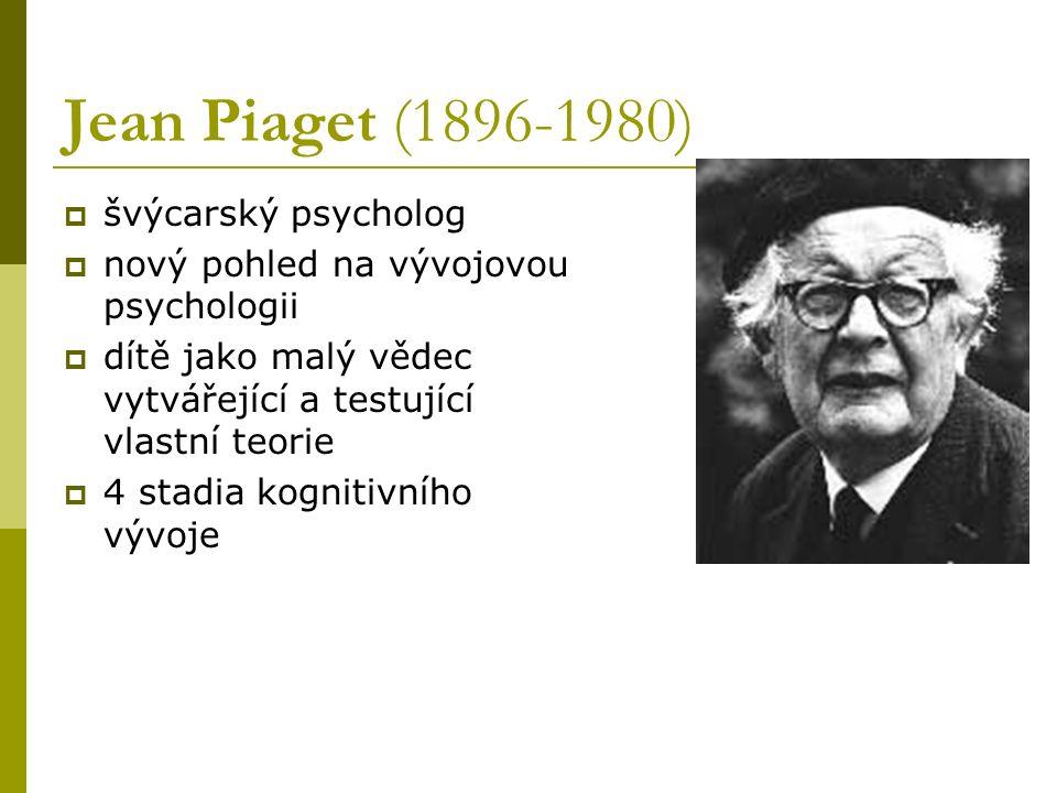 Jean Piaget (1896-1980)  švýcarský psycholog  nový pohled na vývojovou psychologii  dítě jako malý vědec vytvářející a testující vlastní teorie  4