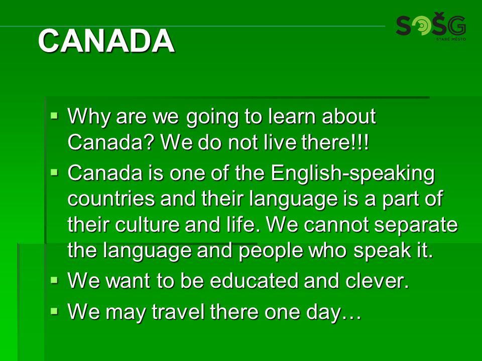  Why are we going to learn about Canada. We do not live there!!.