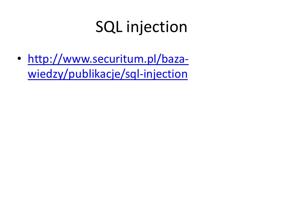 SQL injection http://www.securitum.pl/baza- wiedzy/publikacje/sql-injection http://www.securitum.pl/baza- wiedzy/publikacje/sql-injection