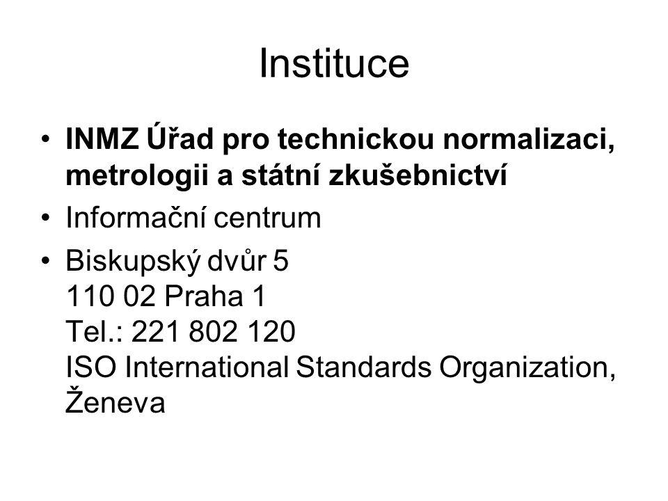 Instituce INMZ Úřad pro technickou normalizaci, metrologii a státní zkušebnictví Informační centrum Biskupský dvůr 5 110 02 Praha 1 Tel.: 221 802 120 ISO International Standards Organization, Ženeva