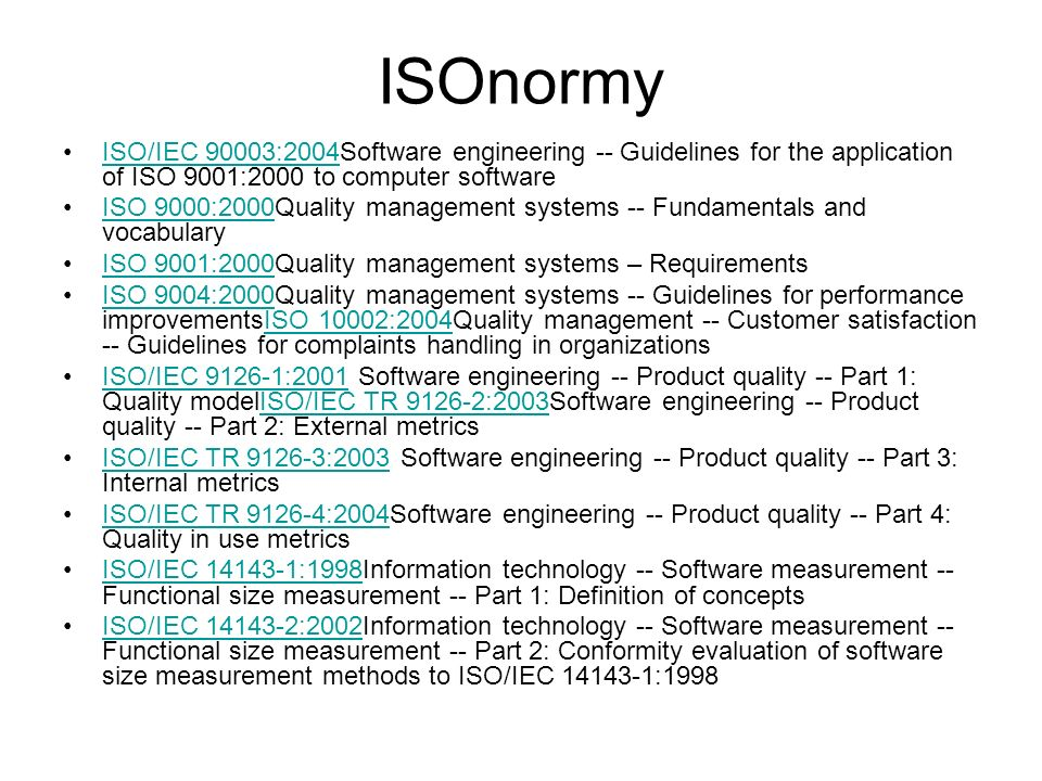 ISOnormy ISO/IEC 90003:2004Software engineering -- Guidelines for the application of ISO 9001:2000 to computer softwareISO/IEC 90003:2004 ISO 9000:200