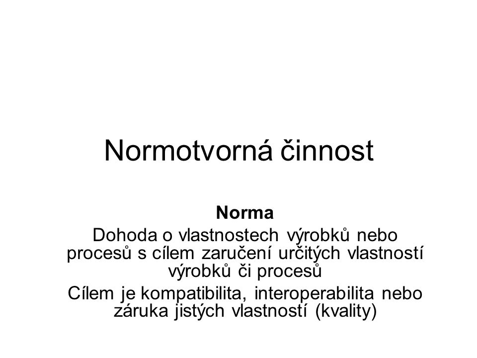 Příklady Norma – tvar jazyka (pravopis) Jednotky délky, Definice šroubení, tvar konektorů Vlastnosti komunikačního protokolu Definice postupu zajišťujícího kvalitu