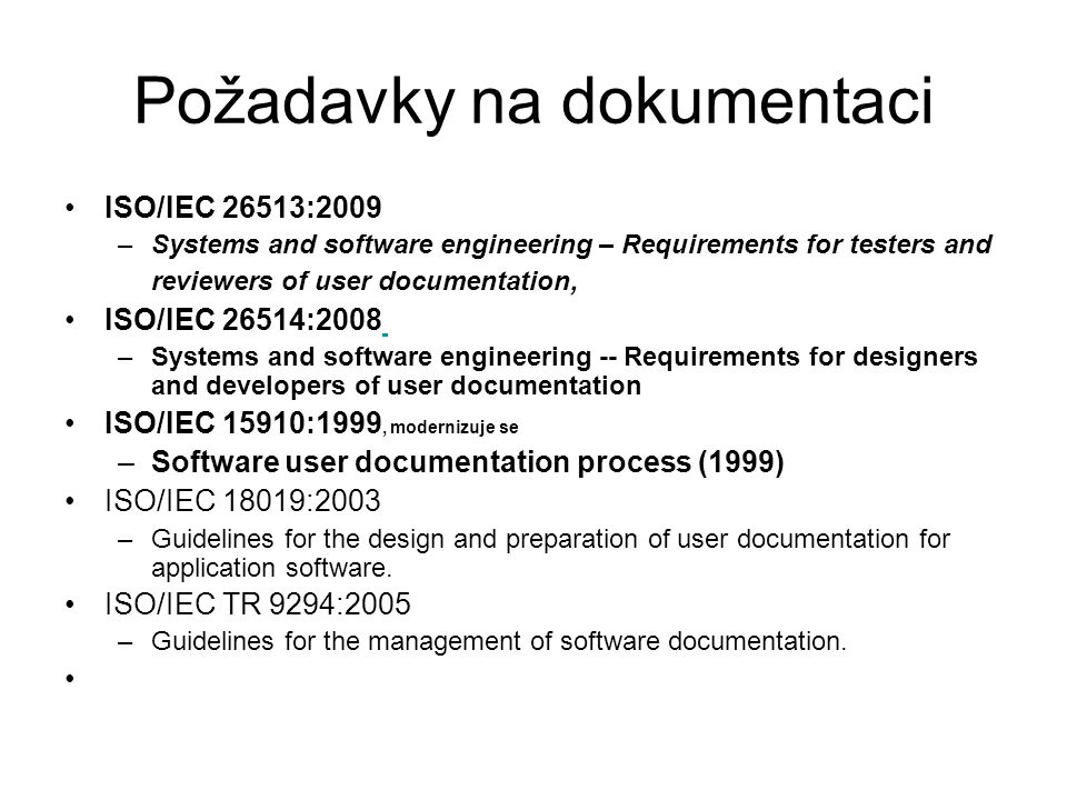 Požadavky na dokumentaci ISO/IEC 26513:2009 –Systems and software engineering – Requirements for testers and reviewers of user documentation, ISO/IEC