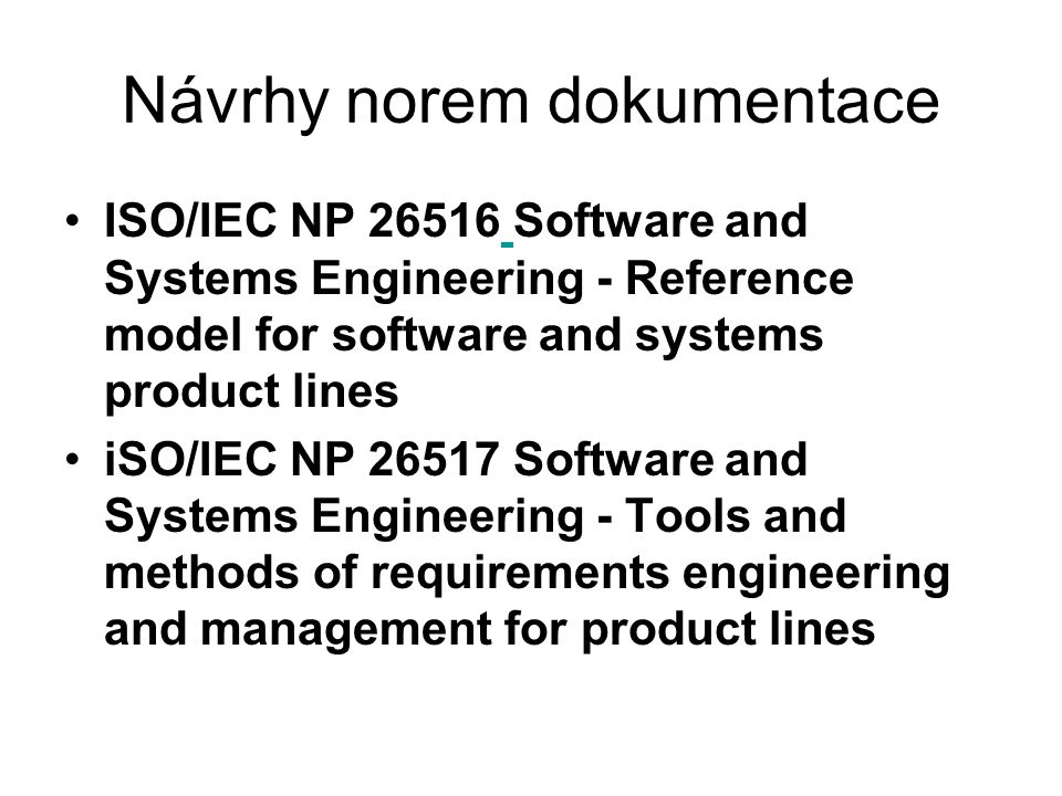 Návrhy norem dokumentace ISO/IEC NP 26516 Software and Systems Engineering - Reference model for software and systems product lines iSO/IEC NP 26517 S