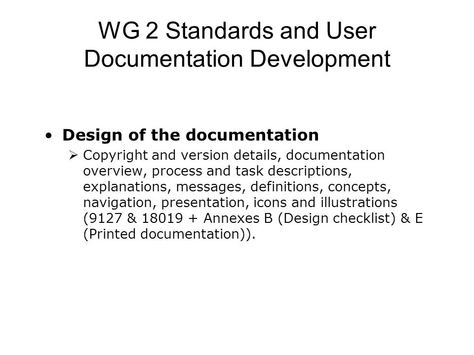 WG 2 Standards and User Documentation Development Design of the documentation  Copyright and version details, documentation overview, process and tas