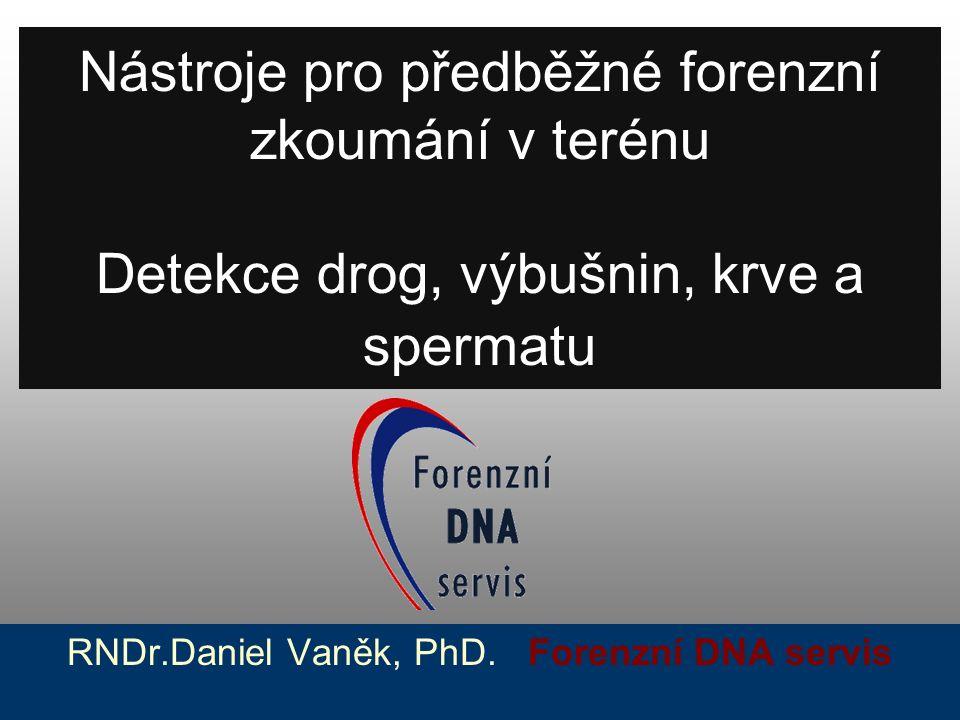 Nástroje pro předběžné forenzní zkoumání v terénu Detekce drog, výbušnin, krve a spermatu RNDr.Daniel Vaněk, PhD. Forenzní DNA servis