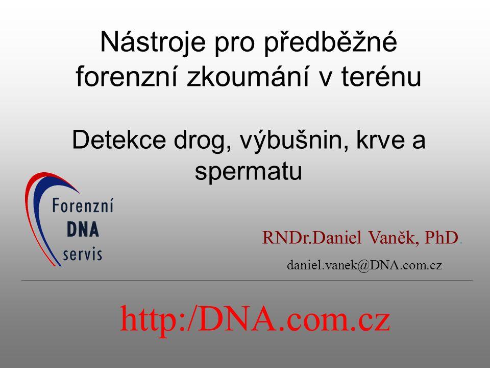 Nástroje pro předběžné forenzní zkoumání v terénu Detekce drog, výbušnin, krve a spermatu RNDr.Daniel Vaněk, PhD. daniel.vanek@DNA.com.cz http:/DNA.co