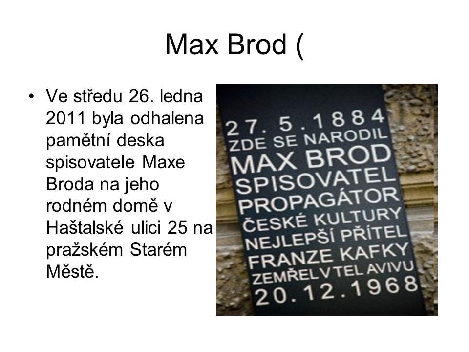 Max Brod ( Ve středu 26. ledna 2011 byla odhalena pamětní deska spisovatele Maxe Broda na jeho rodném domě v Haštalské ulici 25 na pražském Starém Měs