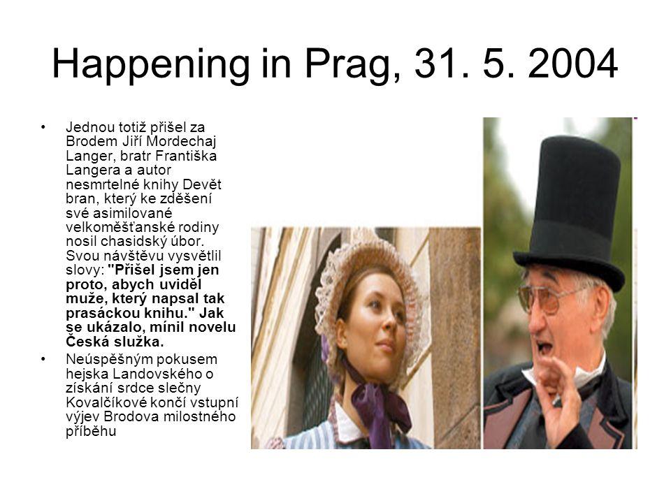 Happening in Prag, 31. 5. 2004 Jednou totiž přišel za Brodem Jiří Mordechaj Langer, bratr Františka Langera a autor nesmrtelné knihy Devět bran, který