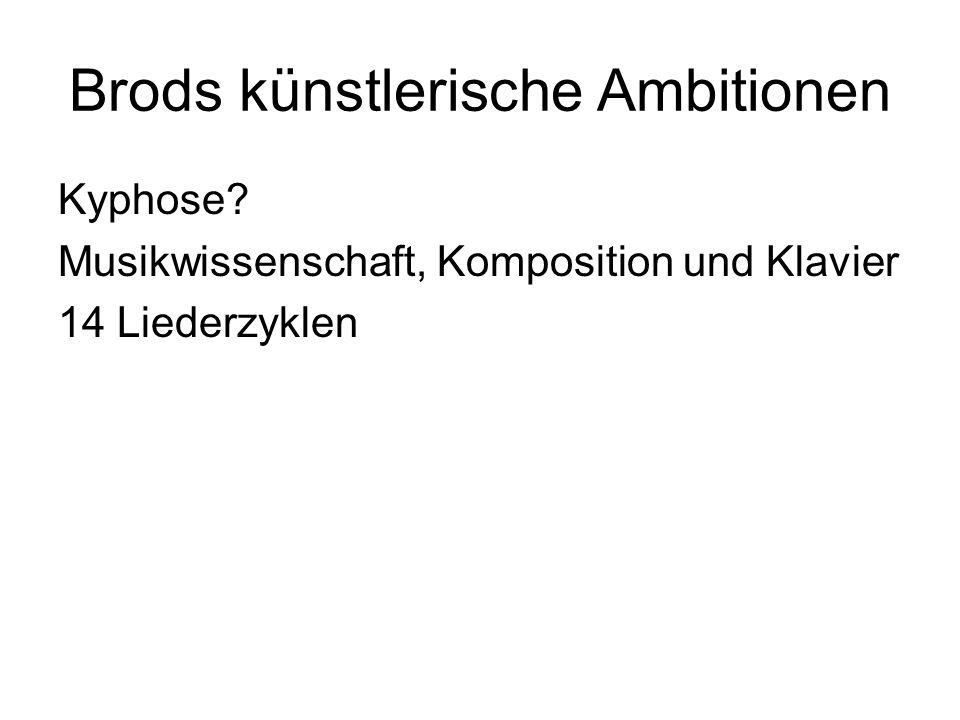 Brods künstlerische Ambitionen Kyphose Musikwissenschaft, Komposition und Klavier 14 Liederzyklen
