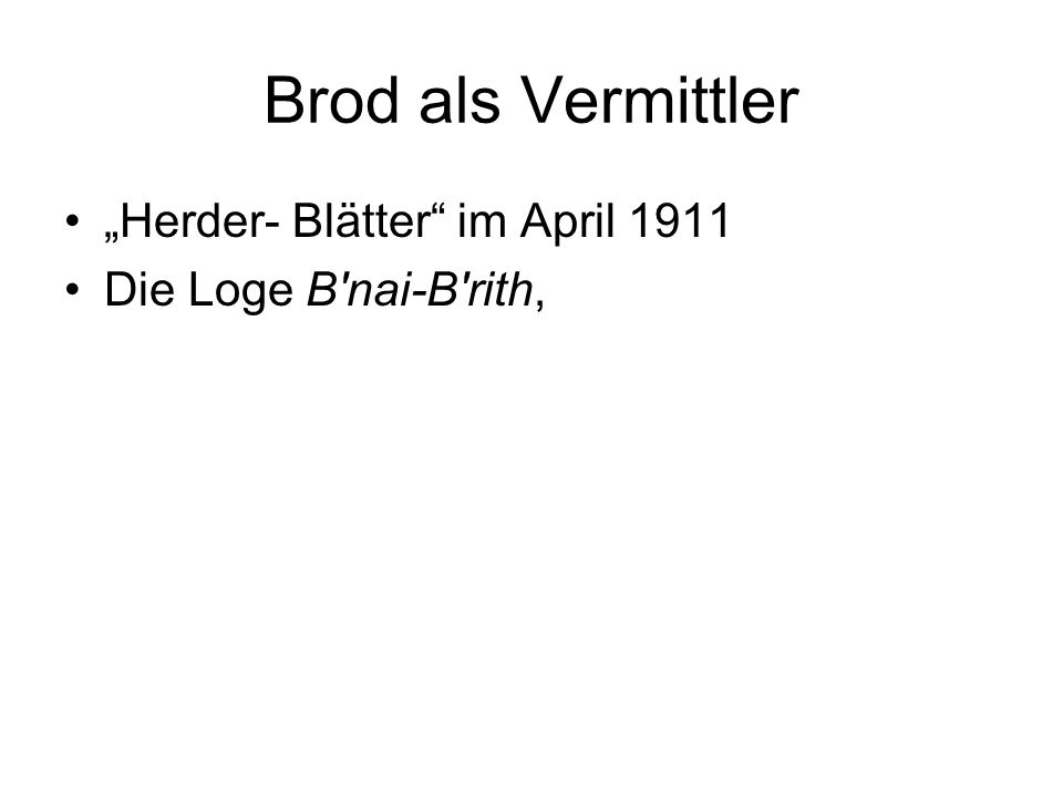 """Brod als Vermittler """"Herder- Blätter im April 1911 Die Loge B nai-B rith,"""