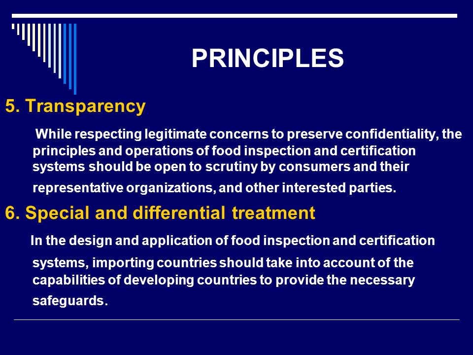PRINCIPLES 5. Transparency While respecting legitimate concerns to preserve confidentiality, the principles and operations of food inspection and cert