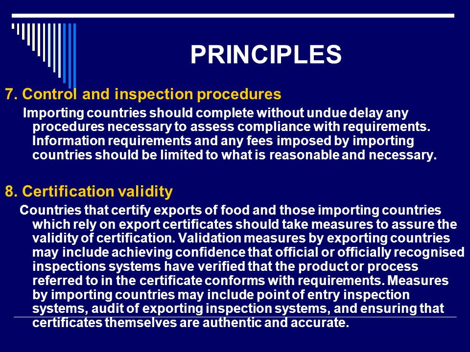 PRINCIPLES 7. Control and inspection procedures Importing countries should complete without undue delay any procedures necessary to assess compliance