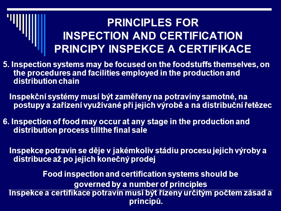 PRINCIPLES FOR INSPECTION AND CERTIFICATION PRINCIPY INSPEKCE A CERTIFIKACE 5. Inspection systems may be focused on the foodstuffs themselves, on the