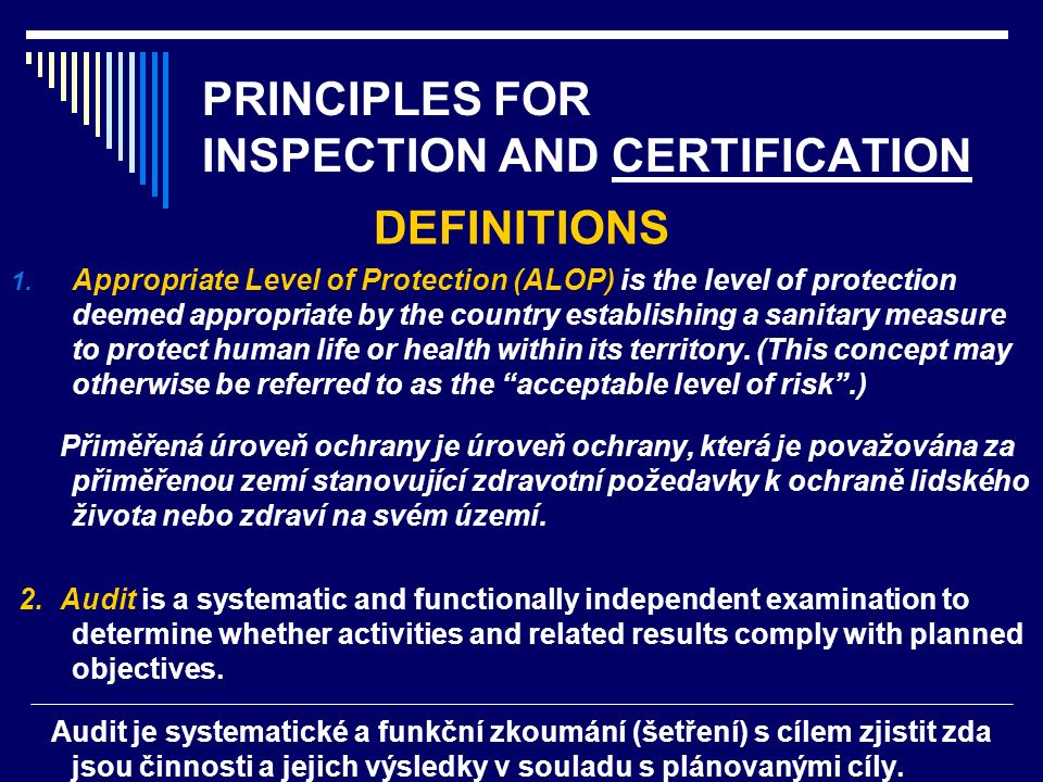 PRINCIPLES FOR INSPECTION AND CERTIFICATION DEFINITIONS 1. Appropriate Level of Protection (ALOP) is the level of protection deemed appropriate by the