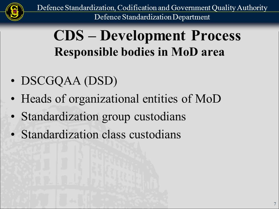 Defence Standardization, Codification and Government Quality Authority Defence Standardization Department CDS - Development Process Preparation - Phase 1 Standardization proposal of CDS from: MoD entities Another administrative authority DSD/DSCGQAA is responsible for: Identification of CDS, Content of CDS Giving reasons for the development Suggesting CDS processor Cooperating subjects The date of validity 8