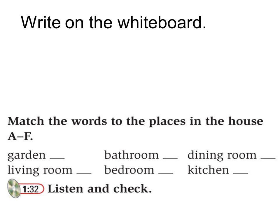 Write on the whiteboard.