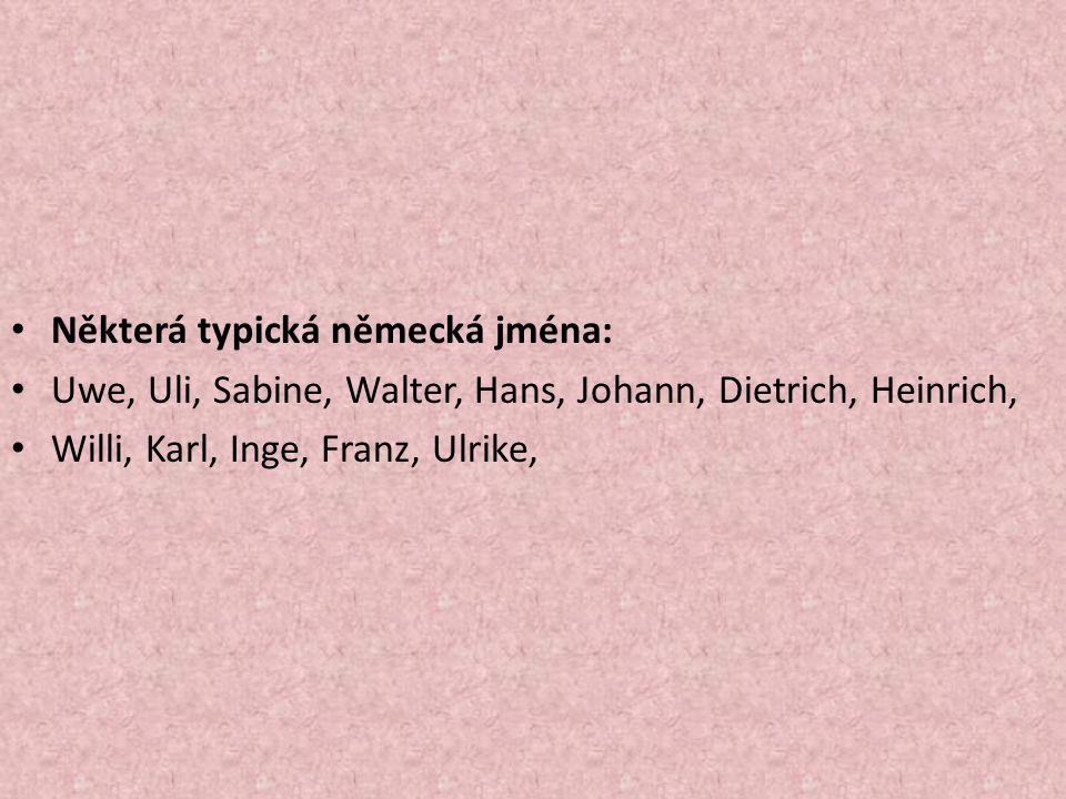 Některá typická německá jména: Uwe, Uli, Sabine, Walter, Hans, Johann, Dietrich, Heinrich, Willi, Karl, Inge, Franz, Ulrike,