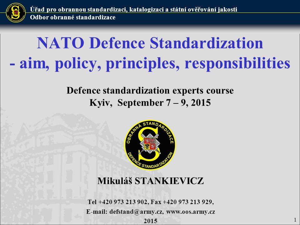 Úřad pro obrannou standardizaci, katalogizaci a státní ověřování jakosti Odbor obranné standardizace NATO Defence Standardization - aim, policy, princ