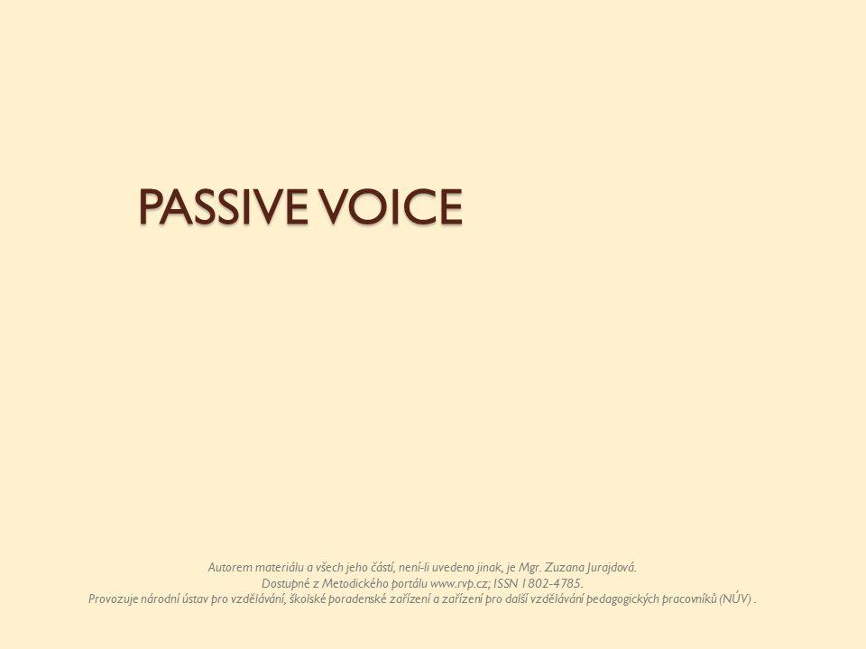 PASSIVE VOICE Autorem materiálu a všech jeho částí, není-li uvedeno jinak, je Mgr.