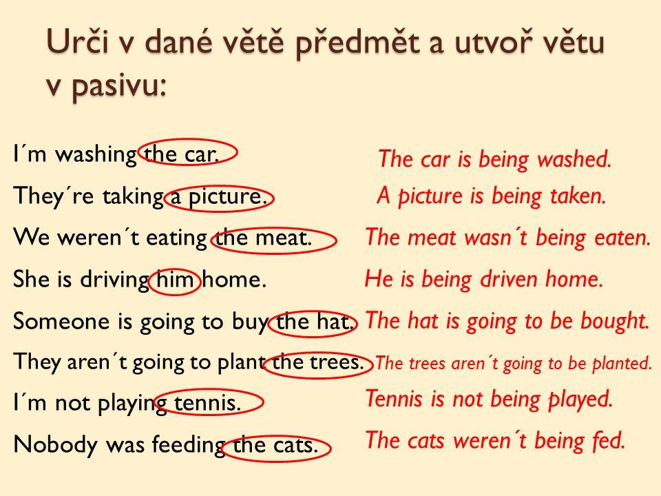 Urči v dané větě předmět a utvoř větu v pasivu: I´m washing the car.