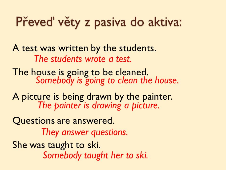 Převeď věty z pasiva do aktiva: A test was written by the students.